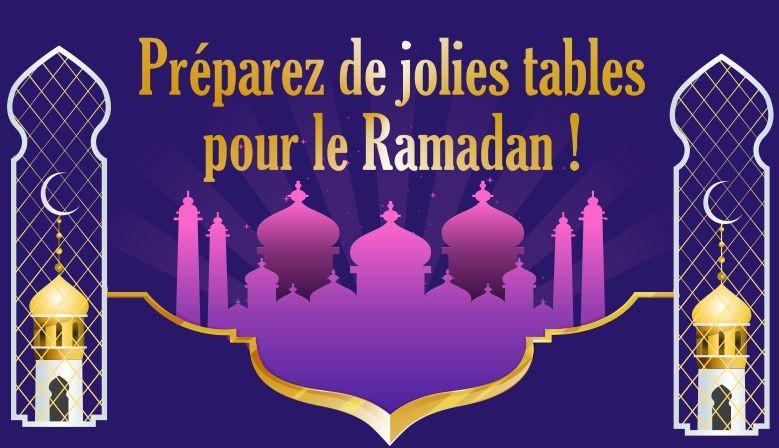 Préparez de jolies tables pour le Ramadan !